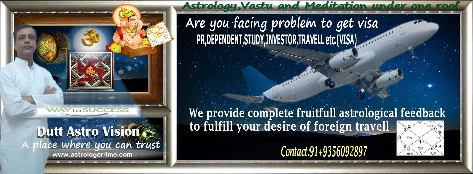 PR,DEPENDENT,STUDY,INVESTOR,TRAVELL etc.(visa) fulfil your desire of foreign travell with astrological feedback